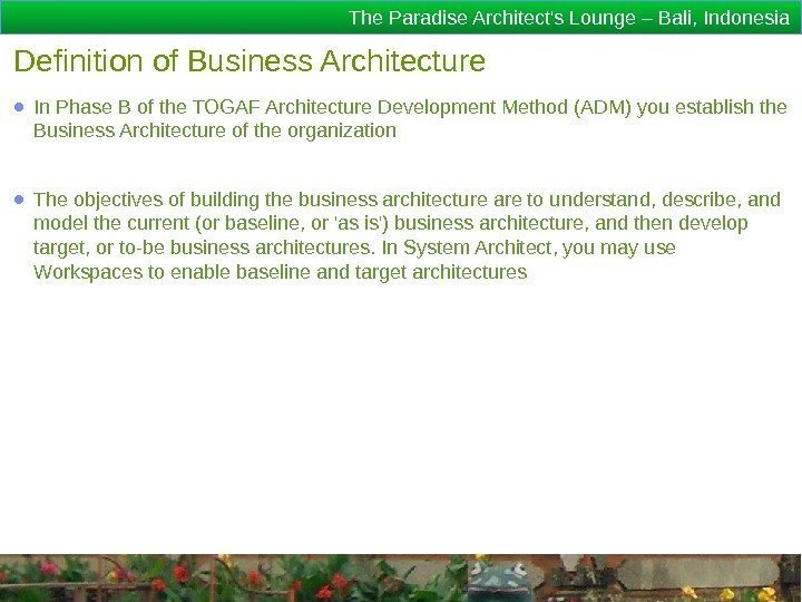 The Paradise Architect's Lounge – Bali, Indonesia Definition of Business Architecture ● In Phase