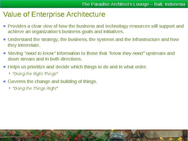 The Paradise Architect's Lounge – Bali, Indonesia Value of Enterprise Architecture ● Provides a