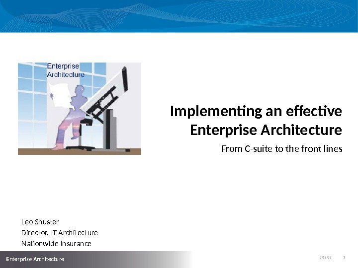 1/25/17   1  Enterprise Architecture Implementing an effective Enterprise Architecture From C-suite