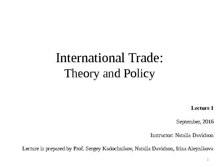 International Trade : Theory and Policy Lecture 1 September, 2016 Instructor: Natalia Davidson Lecture