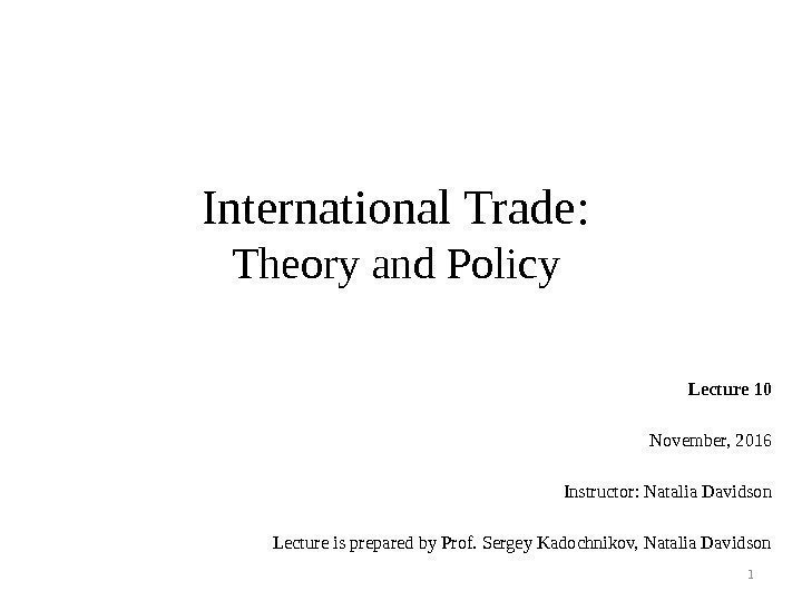 International Trade: Theory and Policy Lecture 10 November, 2016 Instructor: Natalia Davidson Lecture is