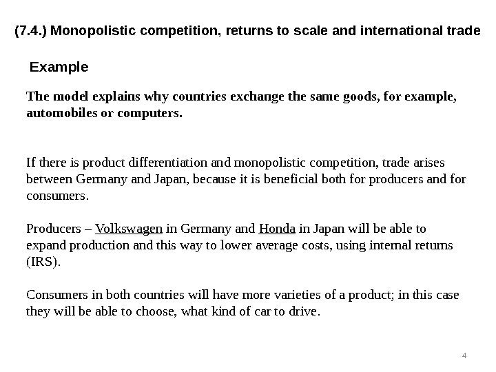 Example The model explains why countries exchange the same goods, for example,  automobiles