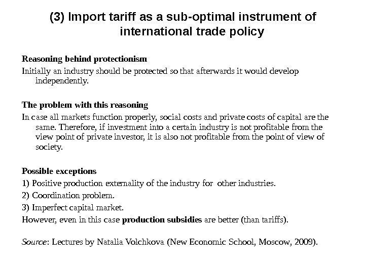 Reasoning behind protectionism Initially an industry should be protected so that afterwards it would