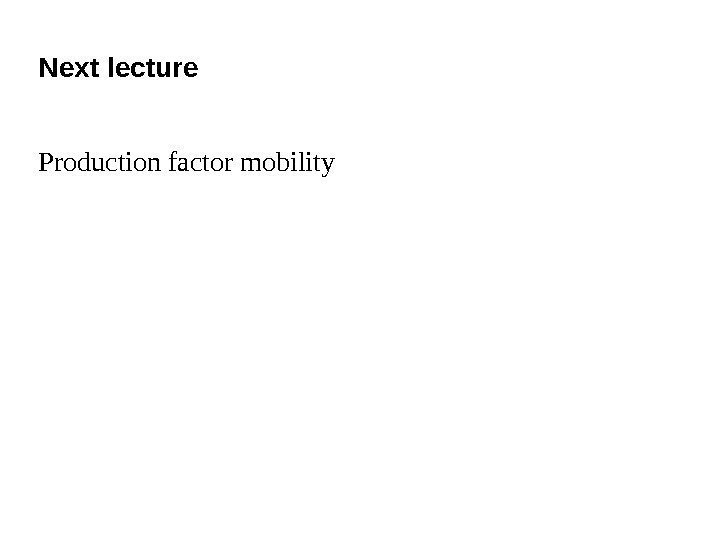 Next lecture Production factor mobility