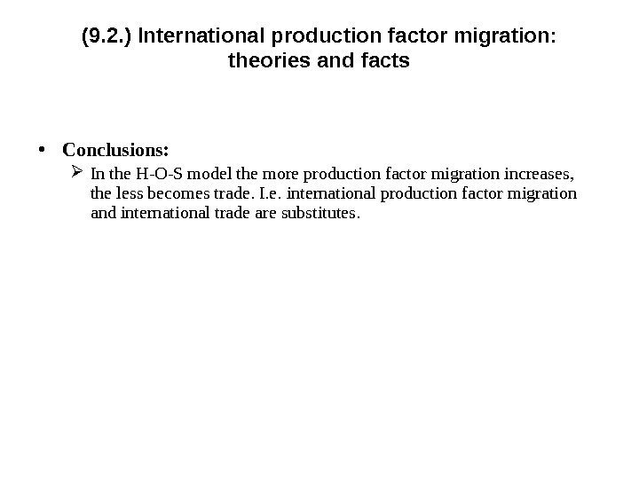 (9. 2. ) International p roduction factor migration:  theories and facts • Conclusions: