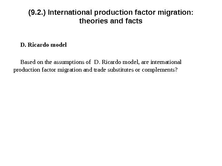 (9. 2. ) International p roduction factor migration:  theories and facts D. Ricardo