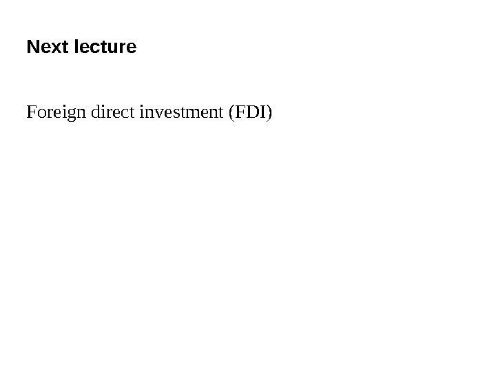 Next lecture Foreign direct investment (FDI)