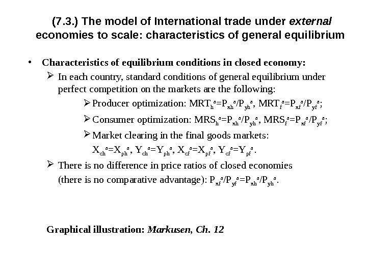 • Characteristics of e quilibrium conditions in closed economy: In each country, standard