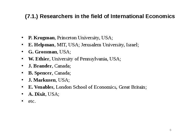(7. 1. ) Researchers in the field of International Economics • P. Krugman ,