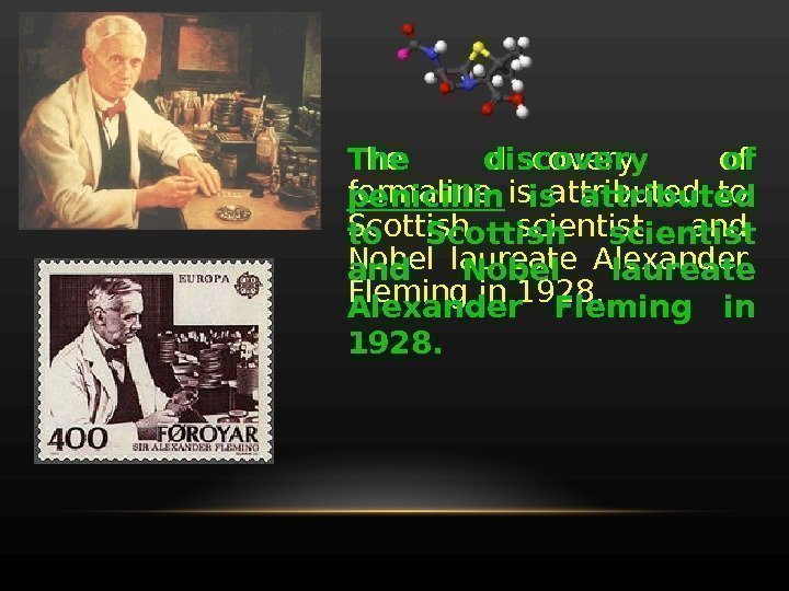 The discovery of formaline is attributed to Scottish scientist and Nobel laureate Alexander Fleming