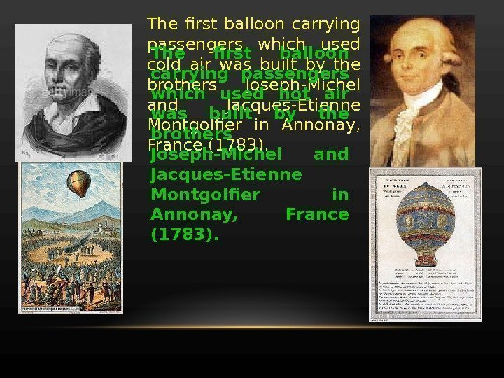 The first balloon carrying passengers which used cold air was built by the brothers