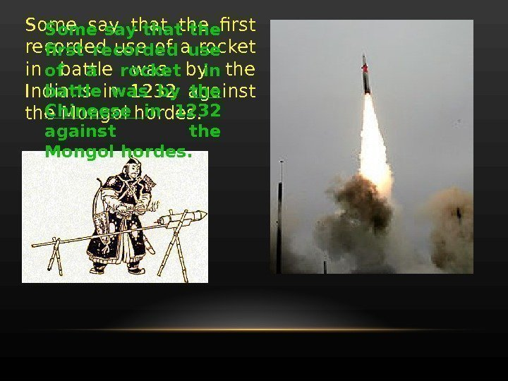 Some say that the first recorded use of a rocket in battle was by