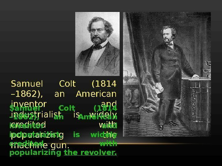 Samuel Colt (1814 – 1862),  an American inventor and industrialist,  is widely