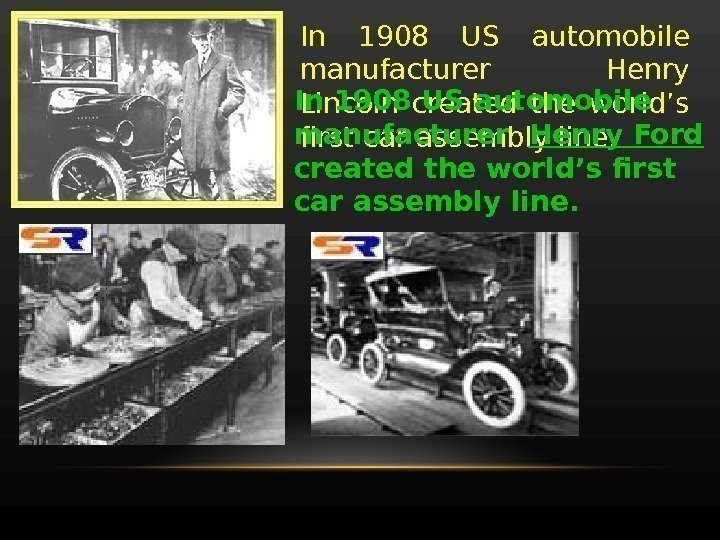 In 1908 US automobile manufacturer  Henry Lincoln created the world's first car assembly