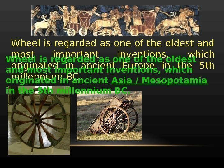 Wheel is regarded as one of the oldest and most important inventions,  which