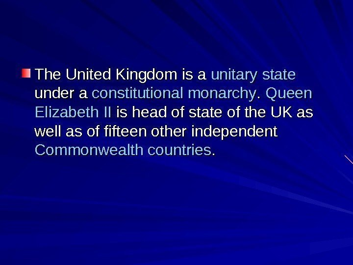 The United Kingdom is a unitary  state  under a constitutional