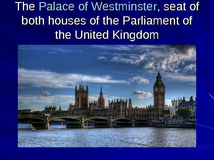 The Palace  ofof  Westminster , seat of both houses of