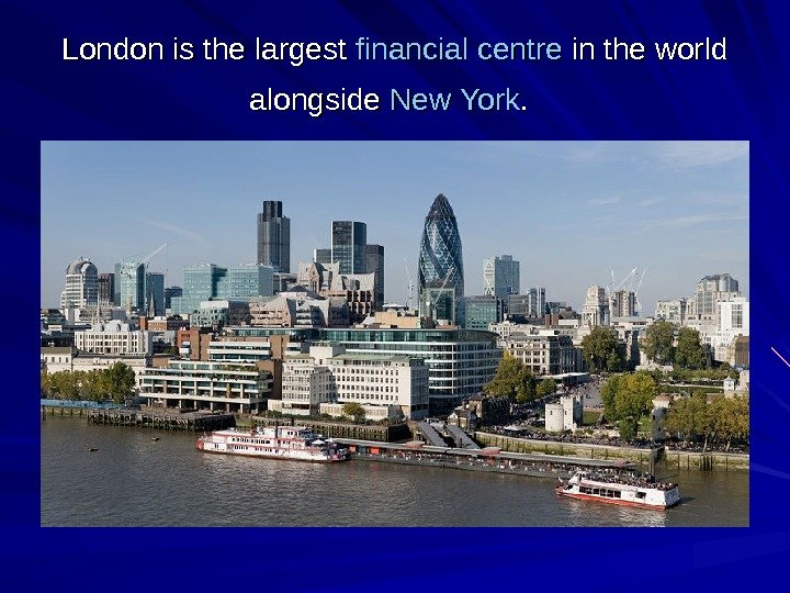 London is the largest financial  centre in the world alongside New