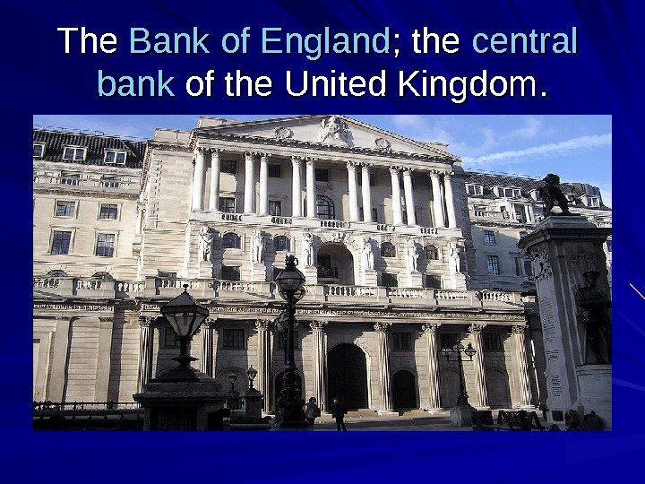 The Bank  ofof  England ; the central  bank of