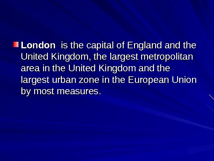 London  is the capital of England and the United Kingdom, the