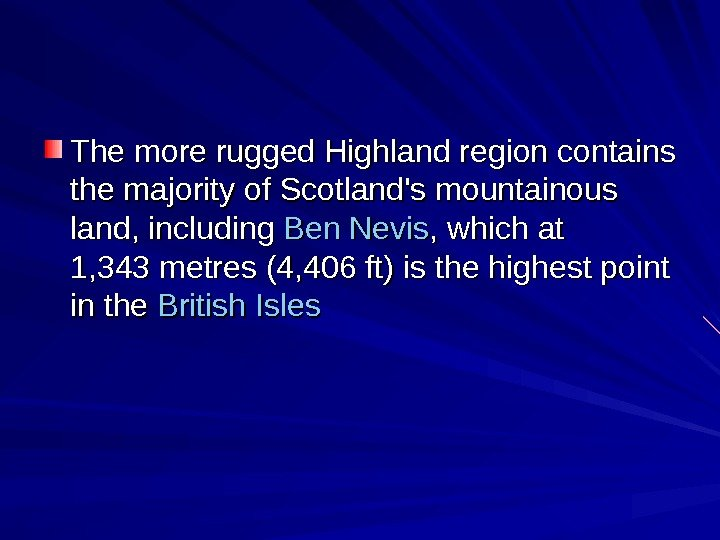 The more rugged Highland region contains the majority of Scotland's mountainous land,