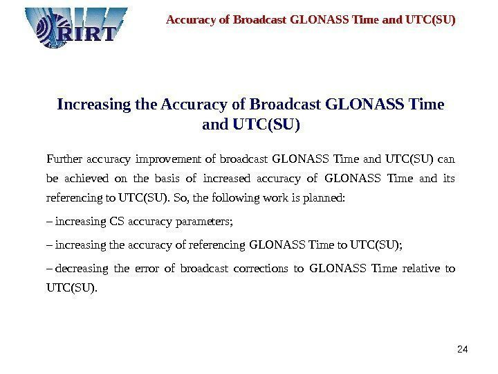 24 Increasing the Accuracy of Broadcast GLONASS Time and  UTC ( SU )