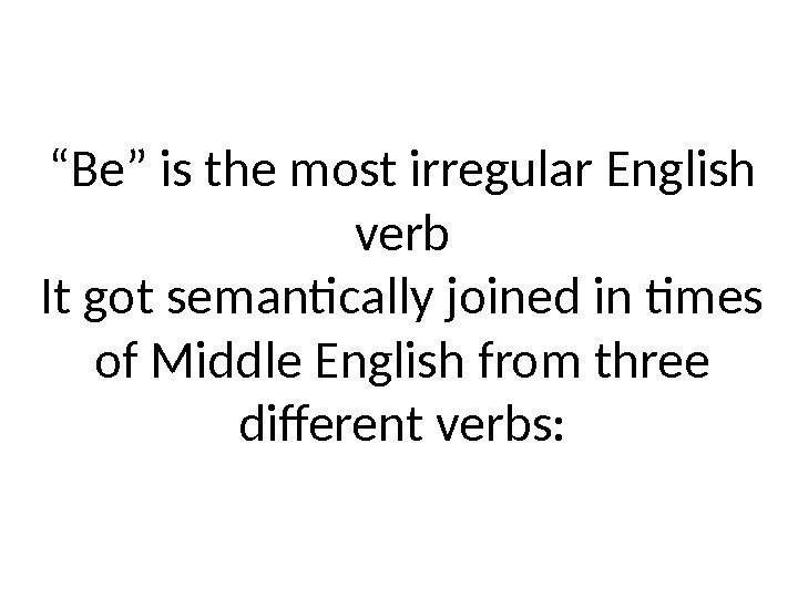 """ Be"" is the most irregular English verb It got semantically joined in times"