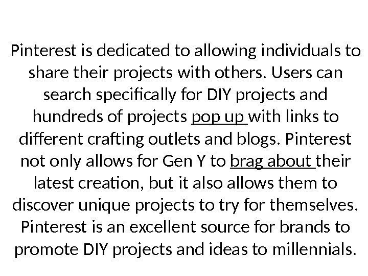 Pinterest is dedicated to allowing individuals to share their projects with others. Users can
