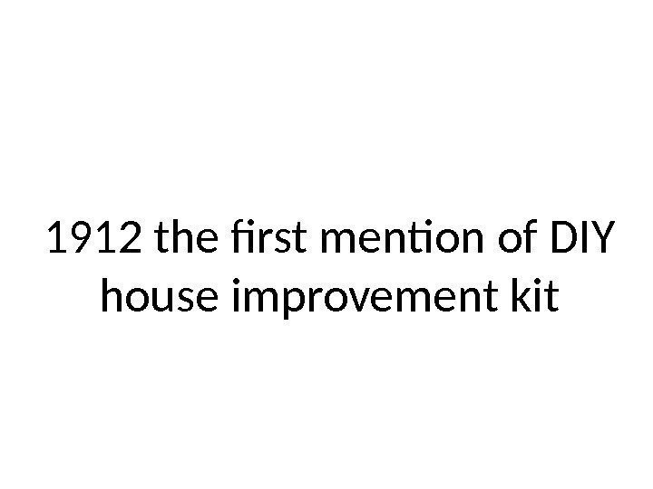 1912 the first mention of DIY house improvement kit