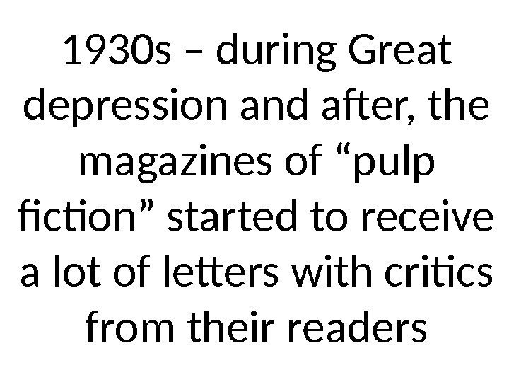 "1930 s – during Great depression and after, the magazines of ""pulp fiction"" started"