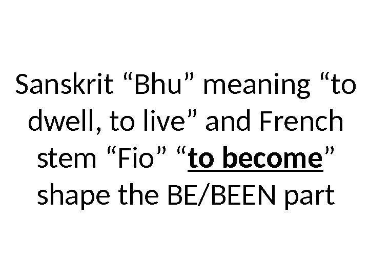 "Sanskrit ""Bhu"" meaning ""to dwell, to live"" and French stem ""Fio"" "" to become"