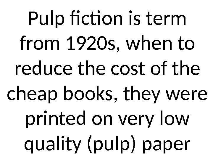 Pulp fiction is term from 1920 s, when to reduce the cost of the