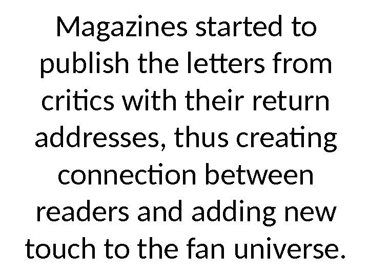 Magazines started to publish the letters from critics with their return addresses, thus creating