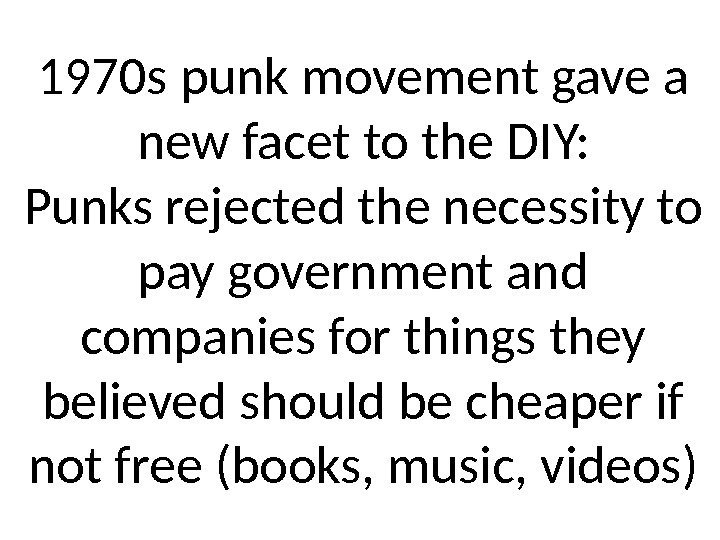 1970 s punk movement gave a new facet to the DIY: Punks rejected the