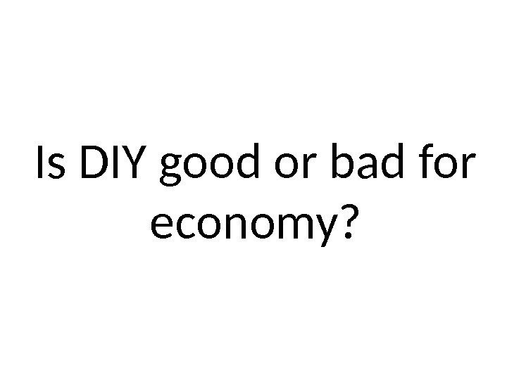 Is DIY good or bad for economy?