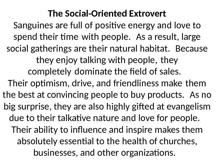 The Social-Oriented Extrovert Sanguines are full of positive energy and love to spend their