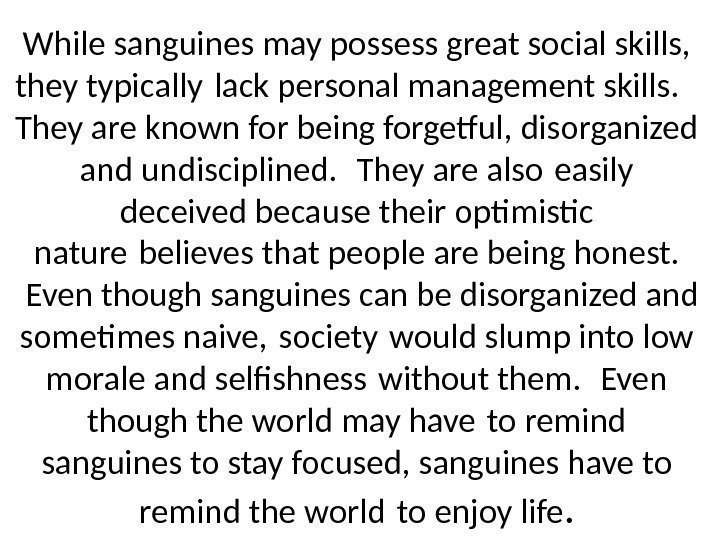 While sanguines may possess great social skills,  they typically lack personal management skills.