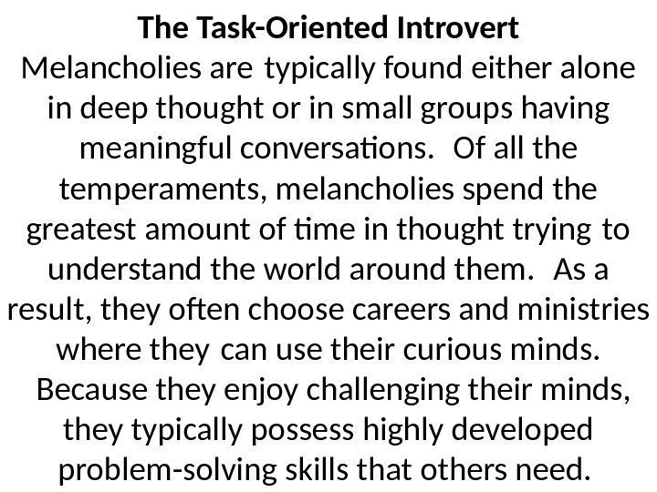 The Task-Oriented Introvert Melancholies are typically found either alone in deep thought or in