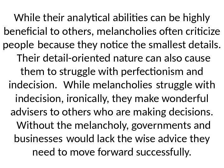 While their analytical abilities can be highly benefcial to others, melancholies often criticize people
