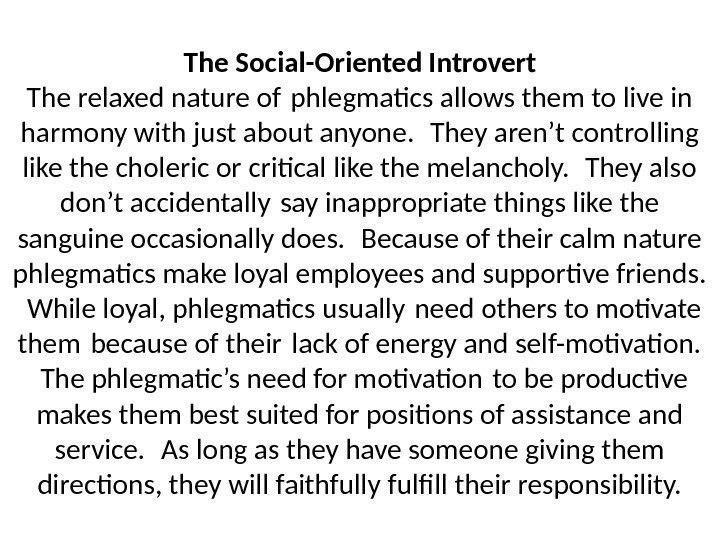 The Social-Oriented Introvert The relaxed nature of phlegmatics allows them to live in harmony