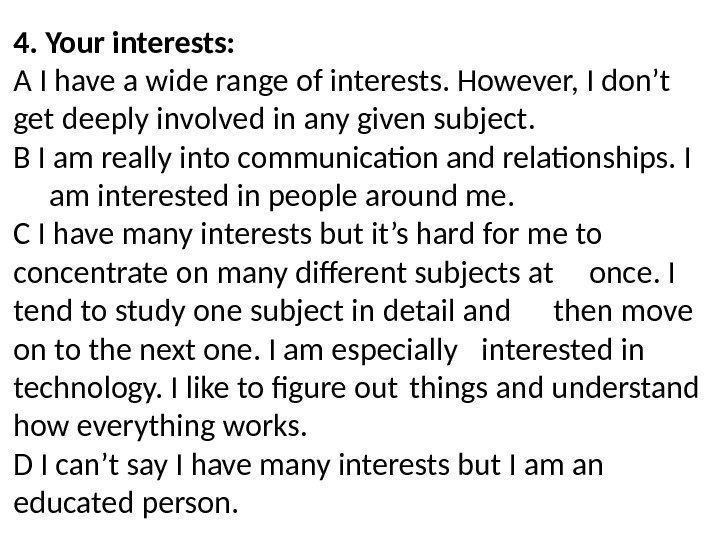 4. Your interests: A I have a wide range of interests. However, I don't