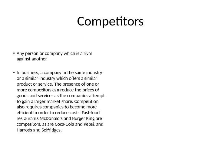 Competitors • Any person or company which is a rival against another.