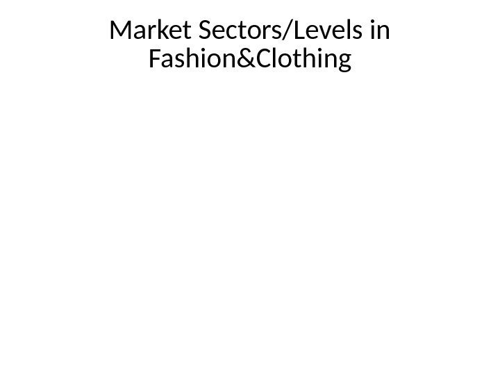 Market Sectors/Levels in Fashion&Clothing