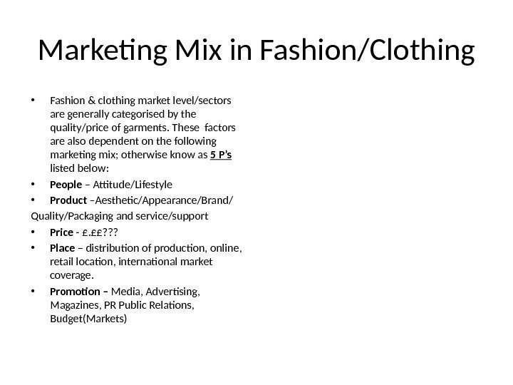 Marketing Mix in Fashion/Clothing • Fashion & clothing market level/sectors are generally categorised by