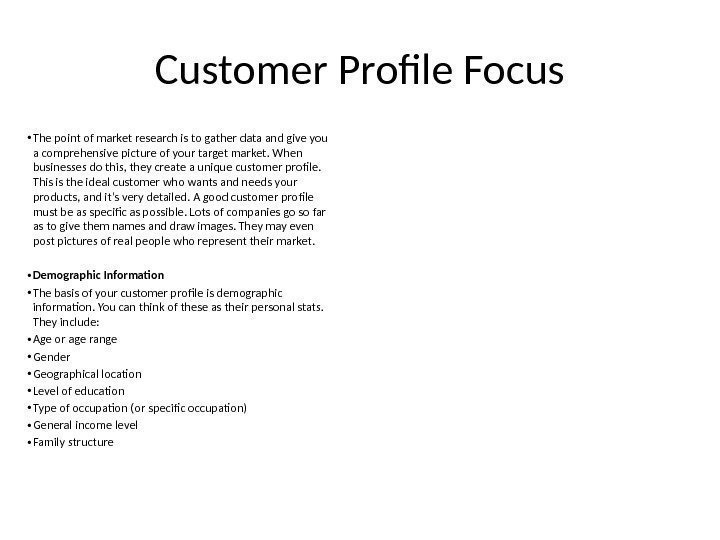 Customer Profile Focus • The point of market research is to gather data and
