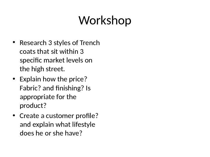 Workshop • Research 3 styles of Trench coats that sit within 3 specific market