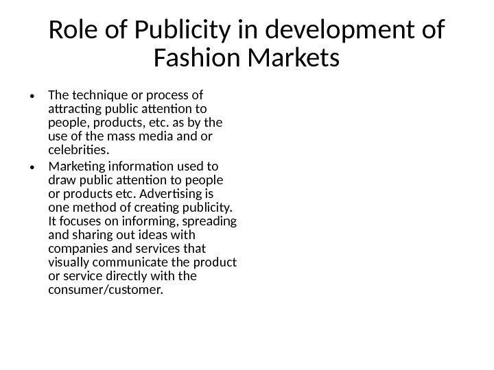 Role of Publicity in development of Fashion Markets • The technique or process of