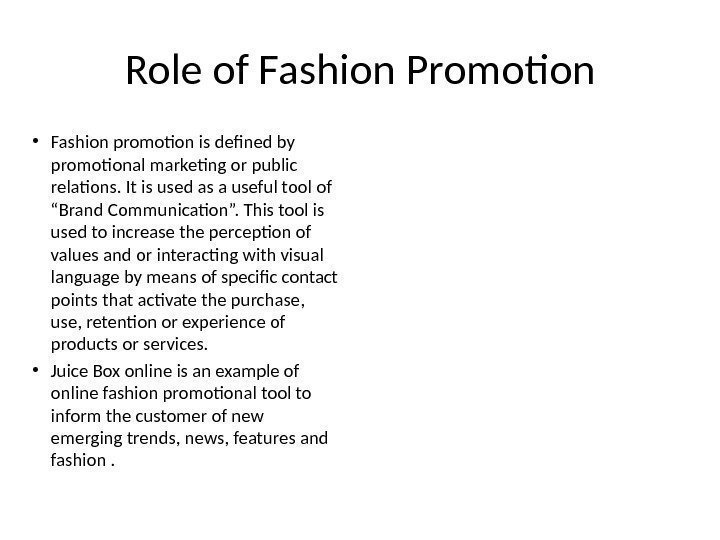 Role of Fashion Promotion • Fashion promotion is defined by promotional marketing or public