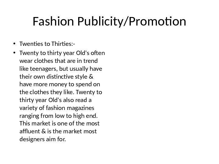 Fashion Publicity/Promotion • Twenties to Thirties: - • Twenty to thirty year Old's often