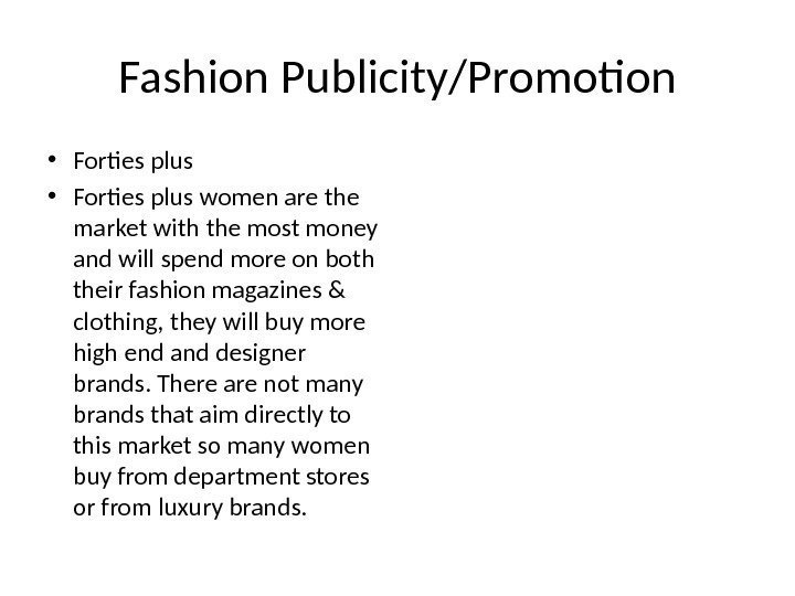 Fashion Publicity/Promotion • Forties plus women are the market with the most money and